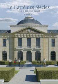 LE CARRE DES SIECLES ANCIEN HOPITAL ROYAL VERSAILLES