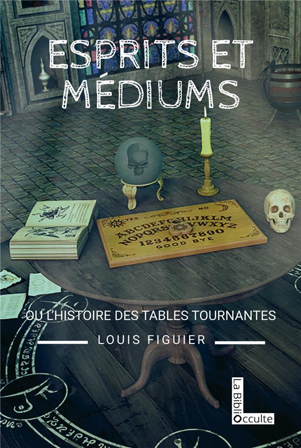 ESPRITS ET MEDIUMS OU L'HISTOIRE DES TABLES TOURNANTES