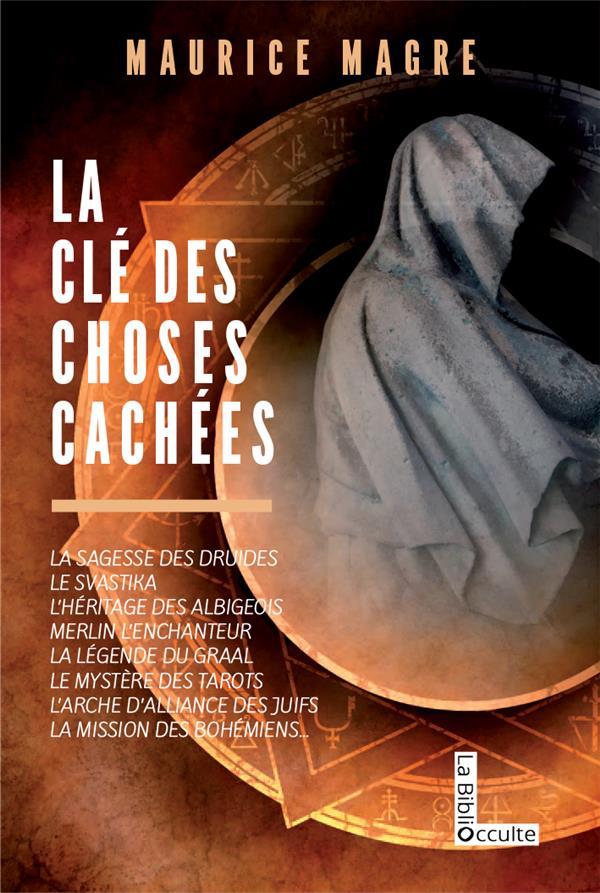 LA CLE DES CHOSES CACHEES - LA SAGESSE DES DRUIDES, LE SVATISKA, MERLIN L'ENCHANTEUR, LA LEGENDE DU