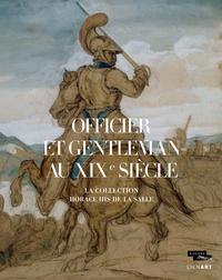 OFFICIER ET GENTLEMAN AU XIXE SIECLE. LA COLLECTION HIS DE LA SALLE