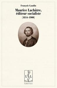 MAURICE LACHATRE, EDITEUR SOCIALISTE  (1814-1900)