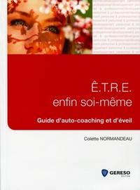 E.T.R.E ENFIN SOI-MEME - GUIDE D'AUTO-COACHING ET D'EVEIL.
