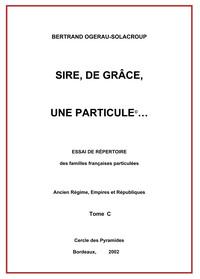 SIRE, DE GRACE, UNE PARTICULE  TOME C