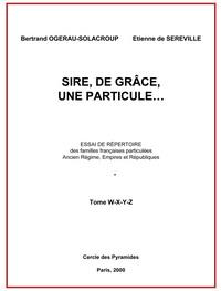 SIRE, DE GRACE, UNE PARTICULE  TOME W A Z