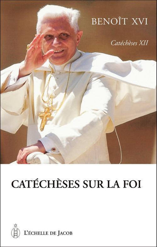 CATECHESE DE BENOIT XVI TOME XII : L'ANNEE DE LA FOI
