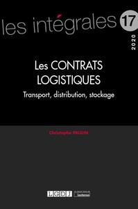 LES CONTRATS LOGISTIQUES - VOLUME 17 - TRANSPORT, DISTRIBUTION, STOCKAGE