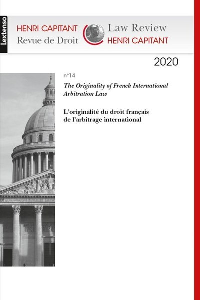 REVUE CAPITANT N 14/2020 - VOLUME 14 - THE ORIGINALITY OF FRENCH INTERNATIONAL ARBITRATION LAW - L'O