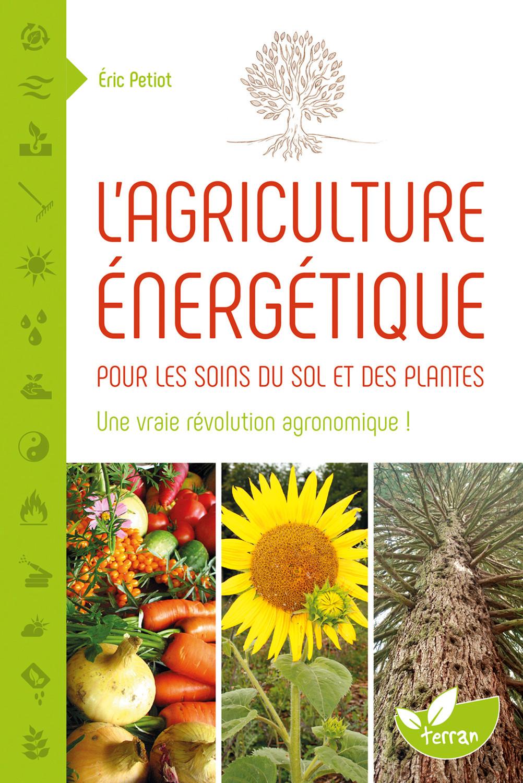 L'AGRICULTURE ENERGETIQUE - UNE APPROCHE ENERGETIQUE POUR LES SOINS DU SOL ET DES PLANTES