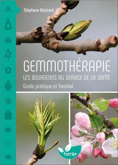 GEMMOTHERAPIE - LES BOURGEONS AU SERVICE DE LA SANTE - GUIDE PRATIQUE ET FAMILIAL