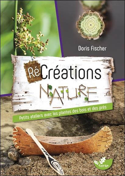 RECREATIONS NATURE - PETITS ATELIERS AVEC LES PLANTES DES BOIS ET DES PRES