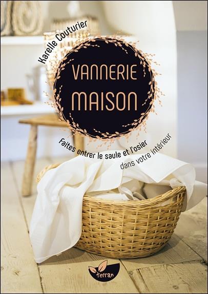 VANNERIE MAISON - FAITES ENTRER LE SAULE ET L'OSIER DANS VOTRE INTERIEUR