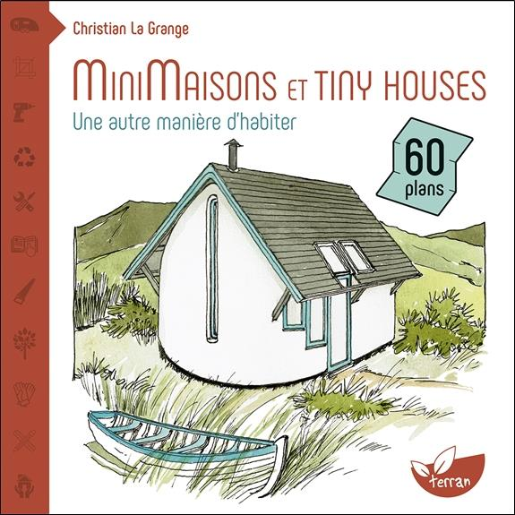 MINIMAISONS ET TINY HOUSES - UNE AUTRE MANIERE D'HABITER
