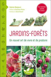 JARDINS - FORETS - UN NOUVEL ART DE VIVRE ET DE PRODUIRE
