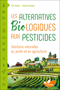 LES ALTERNATIVES BIOLOGIQUES AUX PESTICIDES - SOLUTIONS NATURELLES AU JARDIN ET EN AGRICULTURE