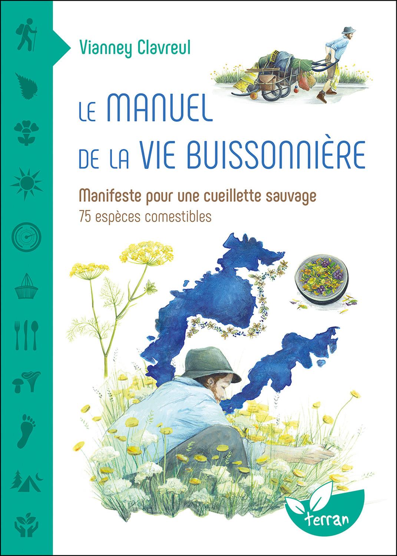 LE MANUEL DE LA VIE BUISSONNIERE - MANIFESTE POUR UNE CUEILLETTE SAUVAGE - 75 ESPECES COMESTIBLES