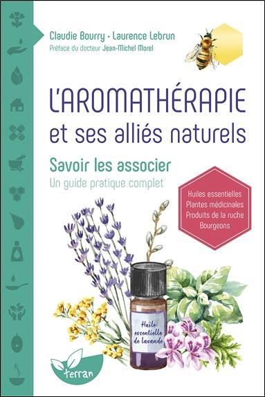 L'AROMATHERAPIE ET SES ALLIES NATURELS - SAVOIR LES ASSOCIER