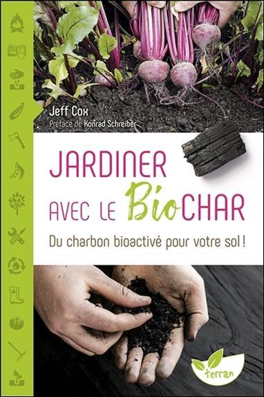 JARDINER AVEC LE BIOCHAR - DU CHARBON BIOACTIVE POUR VOTRE SOL !