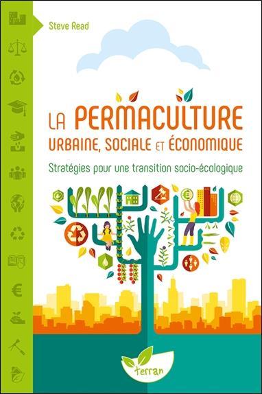 LA PERMACULTURE URBAINE, SOCIALE ET ECONOMIQUE - STRATEGIES POUR UNE TRANSITION SOCIO-ECOLOGIQUE