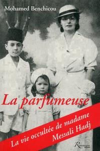 LA PARFUMEUSE. LA VIE OCCULTEE DE MADAME MESSALI HADJ
