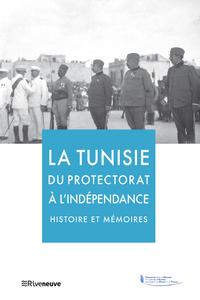 LA TUNISIE DU PROTECTORAT A L'INDEPENDANCE - HISTOIRE ET MEMOIRES