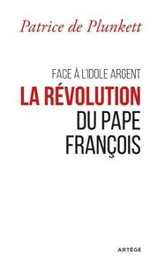 FACE A L'IDOLE ARGENT, LA REVOLUTION DU PAPE FRANCOIS