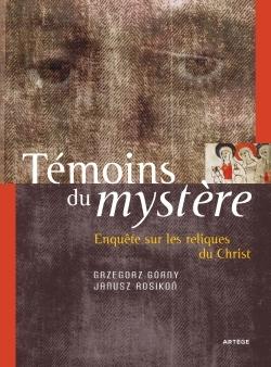 TEMOINS DU MYSTERE - ENQUETE SUR LES RELIQUES DU CHRIST