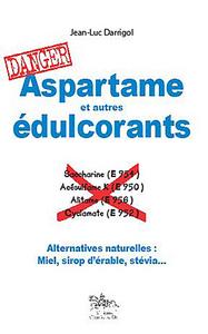 ASPARTAME ET AUTRES EDULCORANTS : DANGER