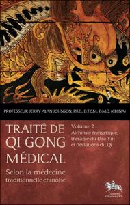 TRAITE DE QI GONG MEDICAL - T2 : ALCHIMIE ENERGETIQUE