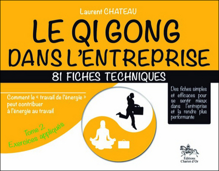 QI GONG DANS L'ENTREPRISE - 81 FICHES TECHNIQUES - TOME 2