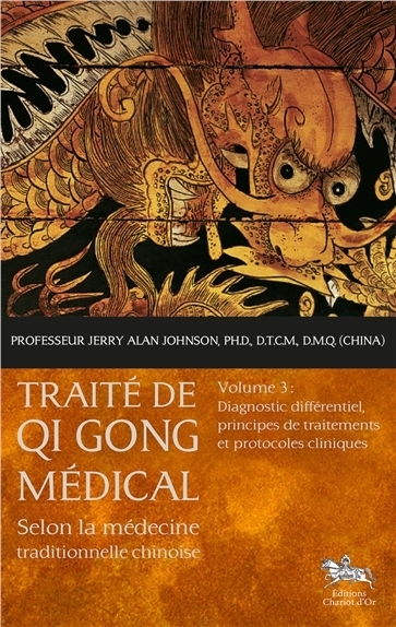 TRAITE DE QI GONG MEDICAL T3 - DIAGNOSTIC DIFFERENTIEL, PRINCIPES DE TRAITEMENTS ET PROTOCOLES CLINI