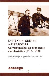 LA GRANDE GUERRE A TIRE D'AILES - CORRESPONDANCE DE DEUX FRERES DANS...