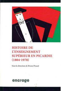 HISTOIRE DE L'ENSEIGNEMENT SUPERIEUR EN PICARDIE - 1804 - 1970