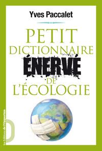 PETIT DICTIONNAIRE ENERVE DE L'ECOLOGIE. LES MOTS POUR LE PIRE (LE)