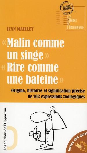 MALIN COMME UN SINGE. RIRE COMME UNE BALEINE. ORIGINE, HISTOIRES ET SIGNIFICATION PRECISE DE 102 EXP
