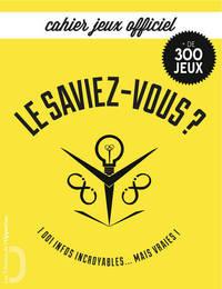 LE SAVIEZ-VOUS ? - CAHIER JEUX OFFICIEL