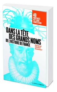 DANS LA TETE DES GRANDS NOMS DE L'HISTOIRE DE FRANCE - PORTRAITS PSY SANS CONCESSION !