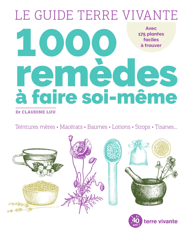 LE GUIDE TERRE VIVANTE 1000 REMEDES A FAIRE SOI-MEME - TEINTURES MERES - MACERATS - BAUMES- LOTIONS