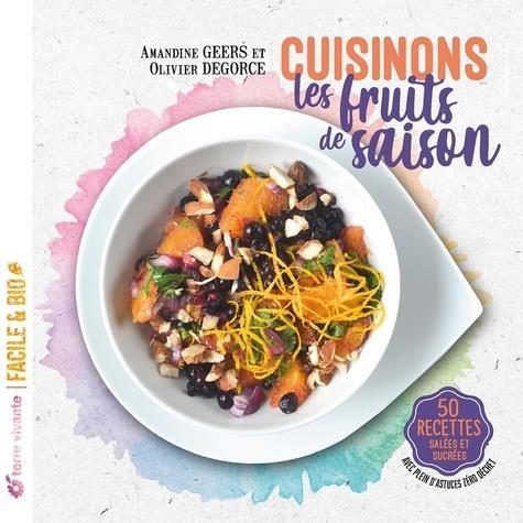 CUISINONS LES FRUITS DE SAISON - 50 RECETTES SALEES ET SUCREES - AVEC PLEIN D'ASTUCES ZERO DECHET