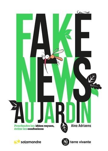 FAKE NEWS AU JARDIN - POURFENDRE LES IDEES RECUES, EVITER LES CONFUSIONS