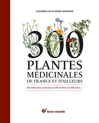 300 PLANTES MEDICINALES DE FRANCE ET D'AILLEURS
