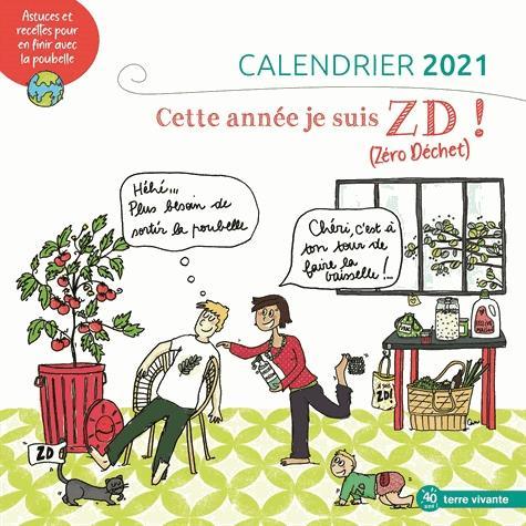 CALENDRIER 2021 - CETTE ANNEE, JE SUIS ZD (ZERO DECHET) - ASTUCES ET RECETTES POUR EN FINIR AVEC LA