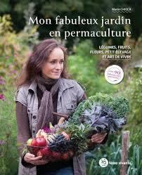 MON FABULEUX JARDIN EN PERMACULTURE - LEGUMES, FRUITS, FLEURS, PETIT ELEVAGE ET ART DE VIVRE