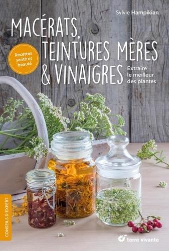 MACERATS, TEINTURES MERES ET VINAIGRES - EXTRAIRE LE MEILLEUR DES PLANTES