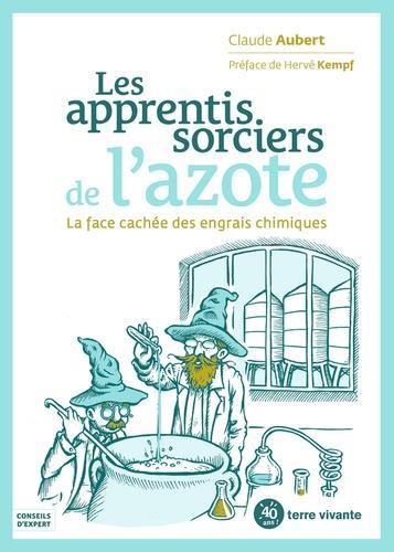 LES APPRENTIS SORCIERS DE L'AZOTE - LA FACE CACHEE DES ENGRAIS CHIMIQUES