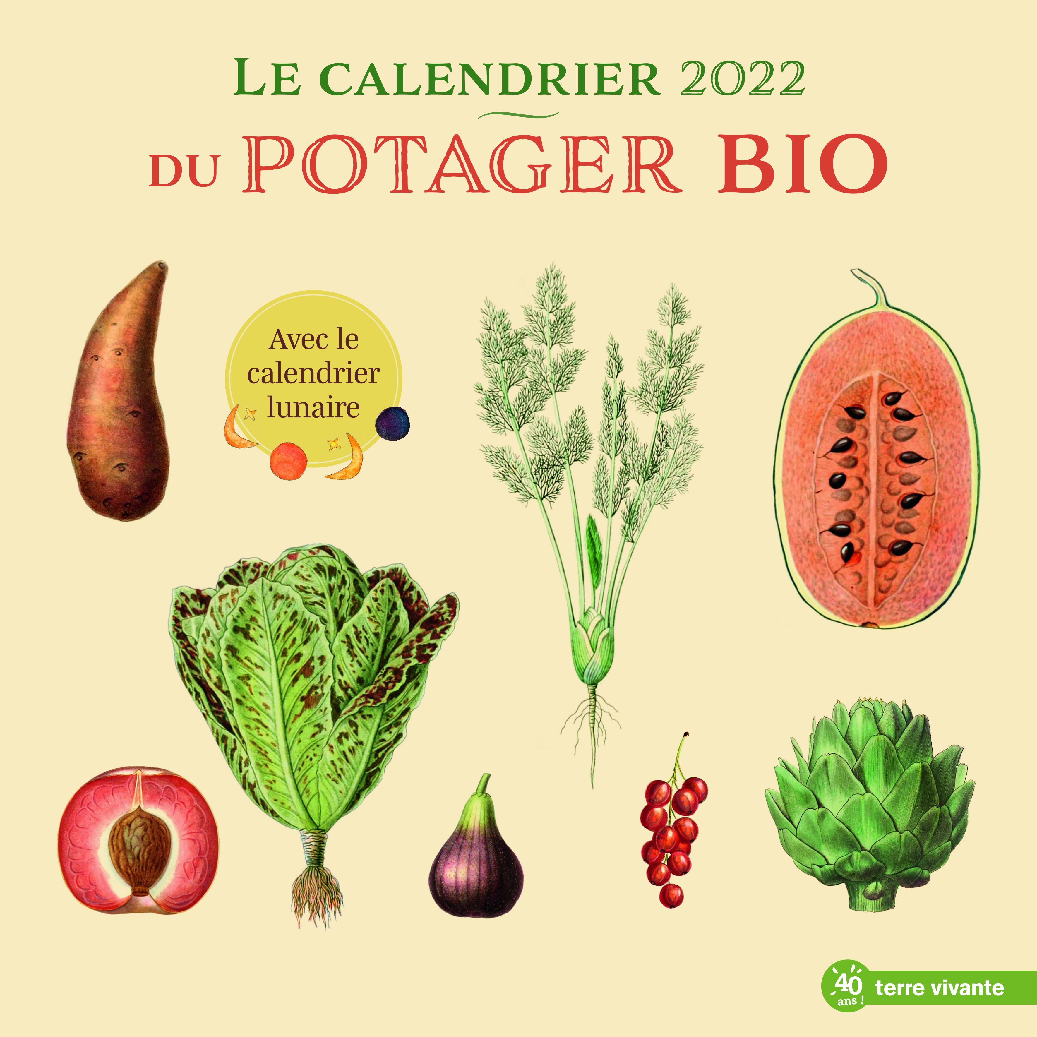 LE CALENDRIER 2022 DU POTAGER BIO - AVEC LE CALENDRIER LUNAIRE