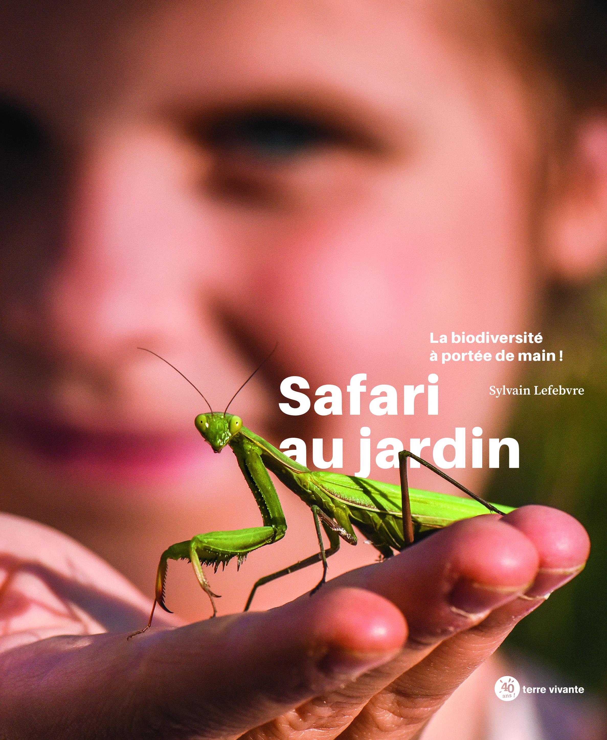 SAFARI AU JARDIN - LA BIODIVERSITE A PORTEE DE MAIN !