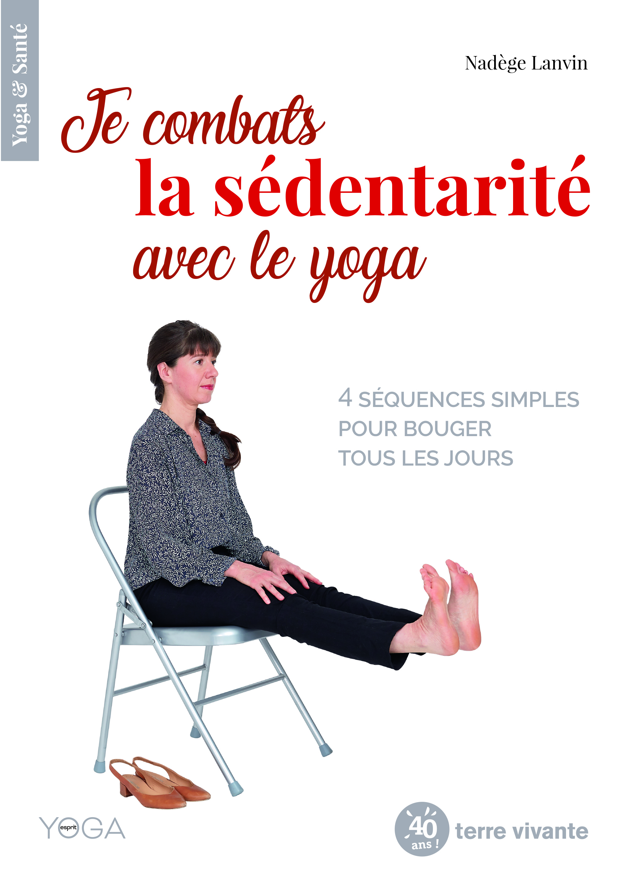 JE COMBATS LA SEDENTARITE AVEC LE YOGA - 4 SEQUENCES SIMPLES POUR BOUGER TOUS LES JOURS