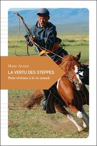 LA VERTU DES STEPPES - PETITE REVERENCE A LA VIE NOMADE