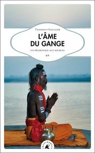 L AME DU GANGE - UN PELERINAGE AUX SOURCES