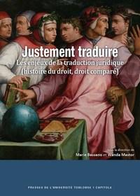 JUSTEMENT TRADUIRE - VOLUME 42 - LES ENJEUX DE LA TRADUCTION JURIDIQUE (HISTOIRE DU DROIT, DROIT COM